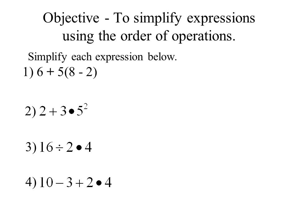 Order of Operations Parenthesis Exponents 6 + 5(6) 6 + 30 = 36 2 + 3 25 2 + 75 = 77 Multiply / Divide 8 4 = 32 Add / Subtract 10 - 3 + 8 7 + 8 = 15 1) 6 + 5(8 - 2) 2) 3) 4)