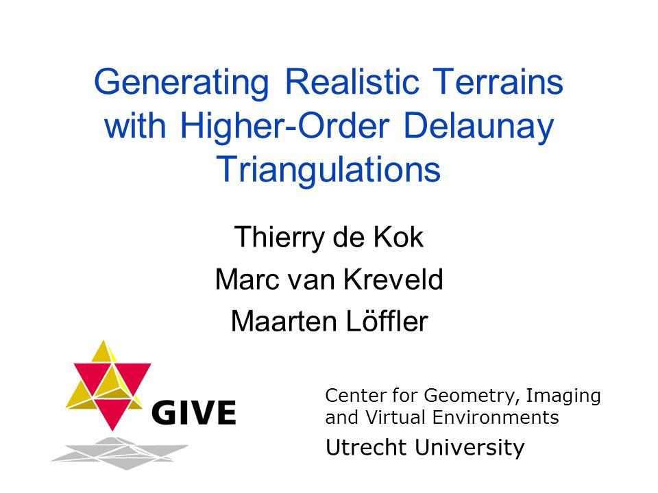 Generating Realistic Terrains with Higher-Order Delaunay Triangulations Thierry de Kok Marc van Kreveld Maarten Löffler Center for Geometry, Imaging a
