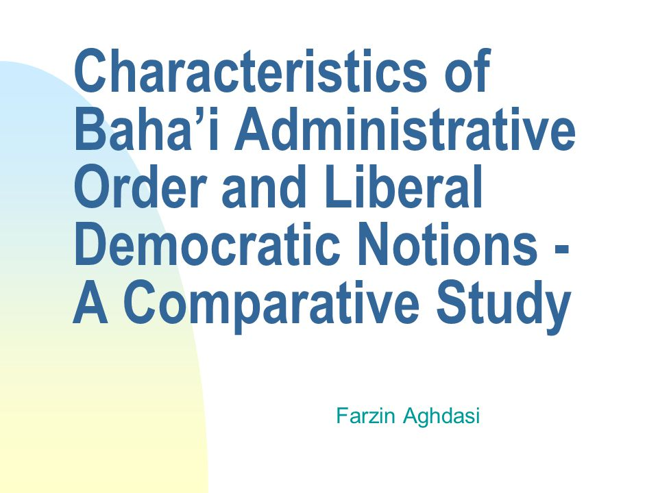 Characteristics of Bahai Administrative Order and Liberal Democratic Notions - A Comparative Study Farzin Aghdasi