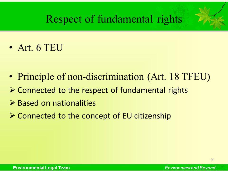 Environmental Legal TeamEnvironment and Beyond Respect of fundamental rights Art. 6 TEU Principle of non-discrimination (Art. 18 TFEU) Connected to th