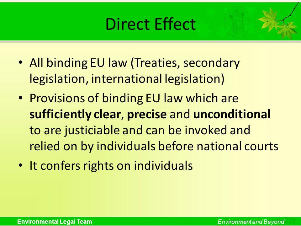 Environmental Legal TeamEnvironment and Beyond Direct Effect All binding EU law (Treaties, secondary legislation, international legislation) Provision