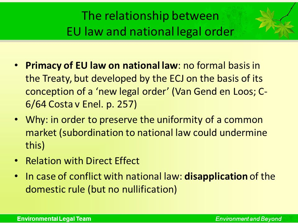 Environmental Legal TeamEnvironment and Beyond The relationship between EU law and national legal order Primacy of EU law on national law: no formal b