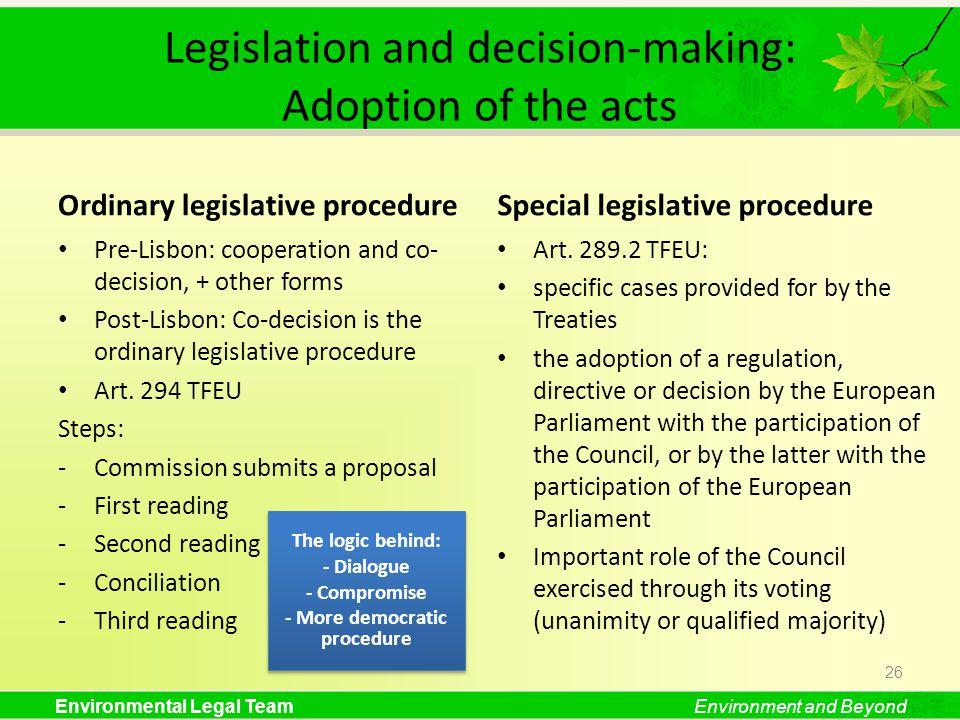 Environmental Legal TeamEnvironment and Beyond Legislation and decision-making: Adoption of the acts Ordinary legislative procedure Pre-Lisbon: cooper
