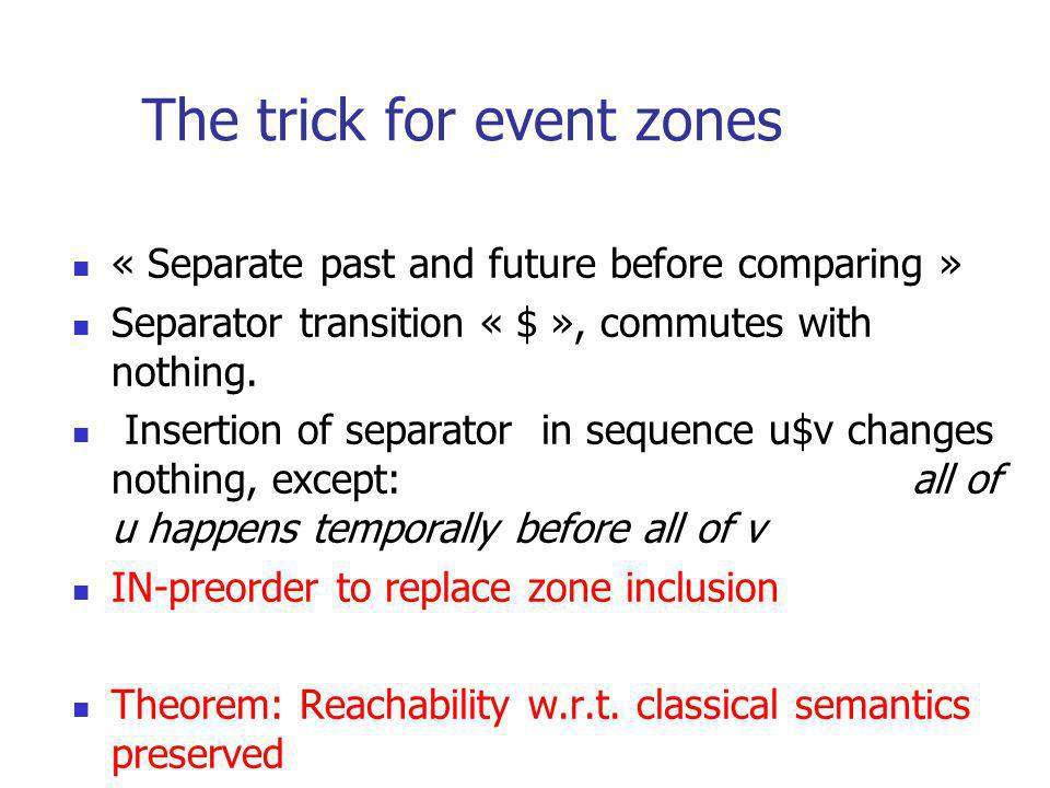 The trick for event zones « Separate past and future before comparing » Separator transition « $ », commutes with nothing.