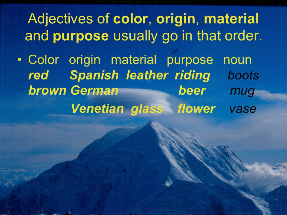 Adjectives of color, origin, material and purpose usually go in that order. Color origin material purpose noun red Spanish leather riding boots brown