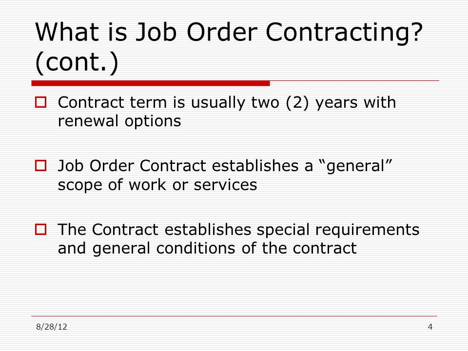 What is Job Order Contracting? (cont.) Contract term is usually two (2) years with renewal options Job Order Contract establishes a general scope of w