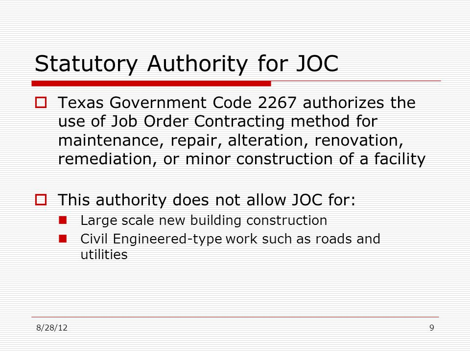 Statutory Authority for JOC Texas Government Code 2267 authorizes the use of Job Order Contracting method for maintenance, repair, alteration, renovat