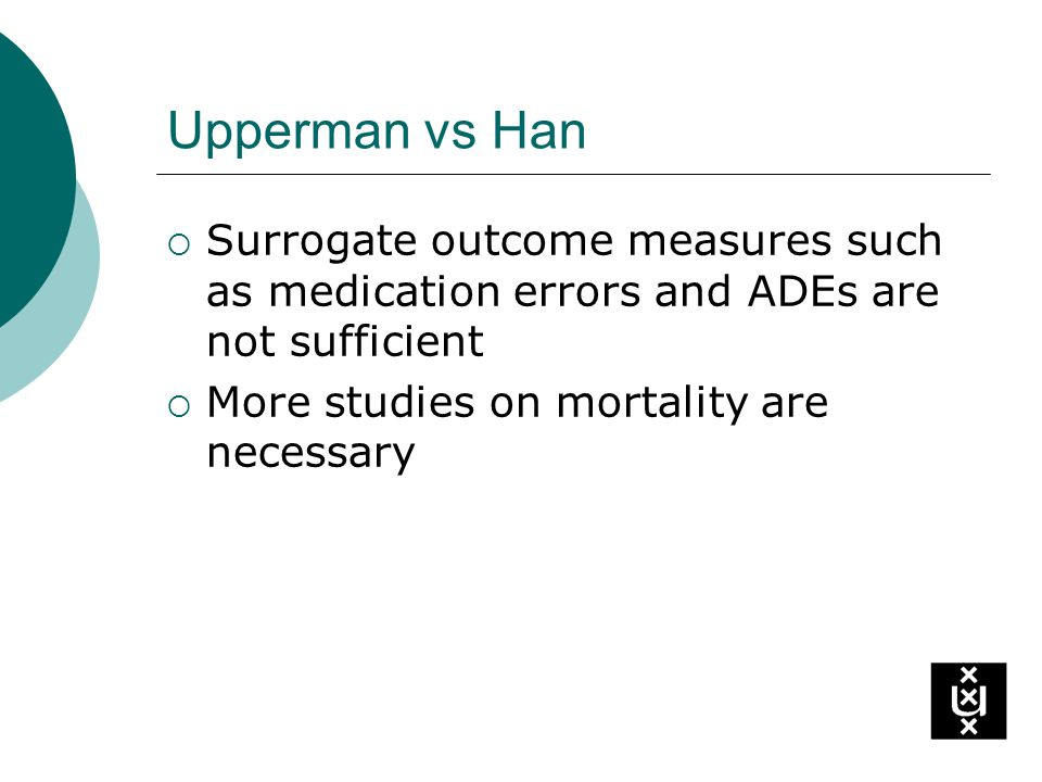 Upperman vs Han Surrogate outcome measures such as medication errors and ADEs are not sufficient More studies on mortality are necessary