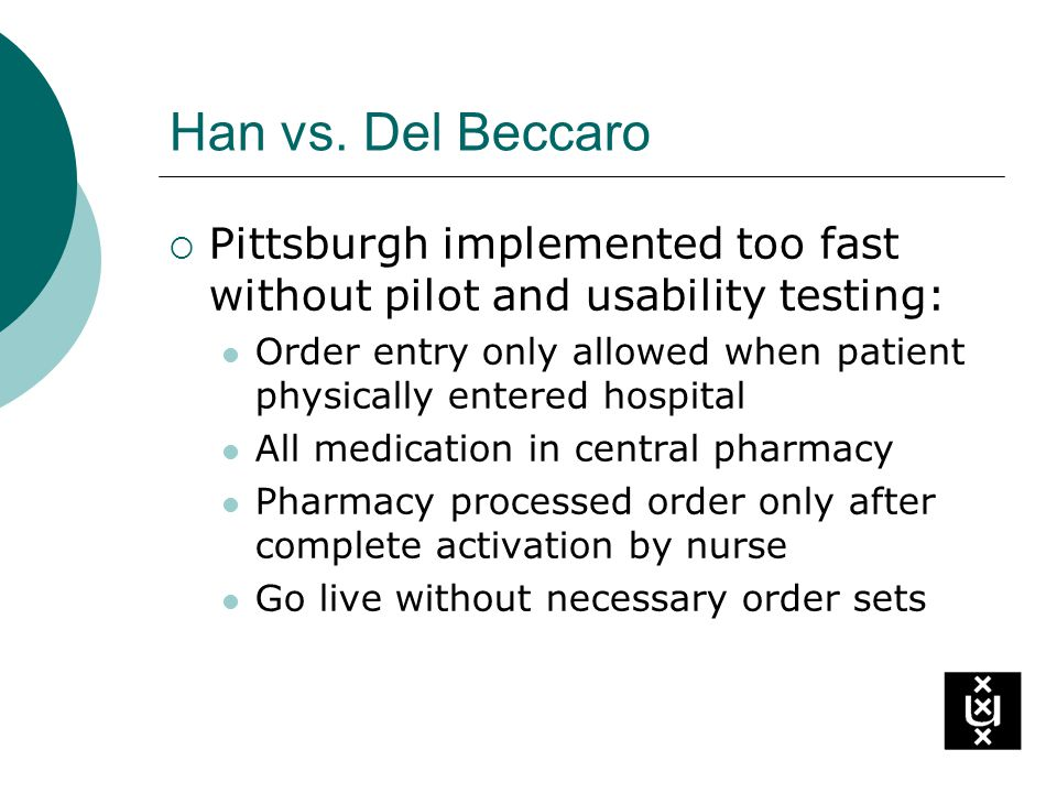 Han vs. Del Beccaro Pittsburgh implemented too fast without pilot and usability testing: Order entry only allowed when patient physically entered hosp