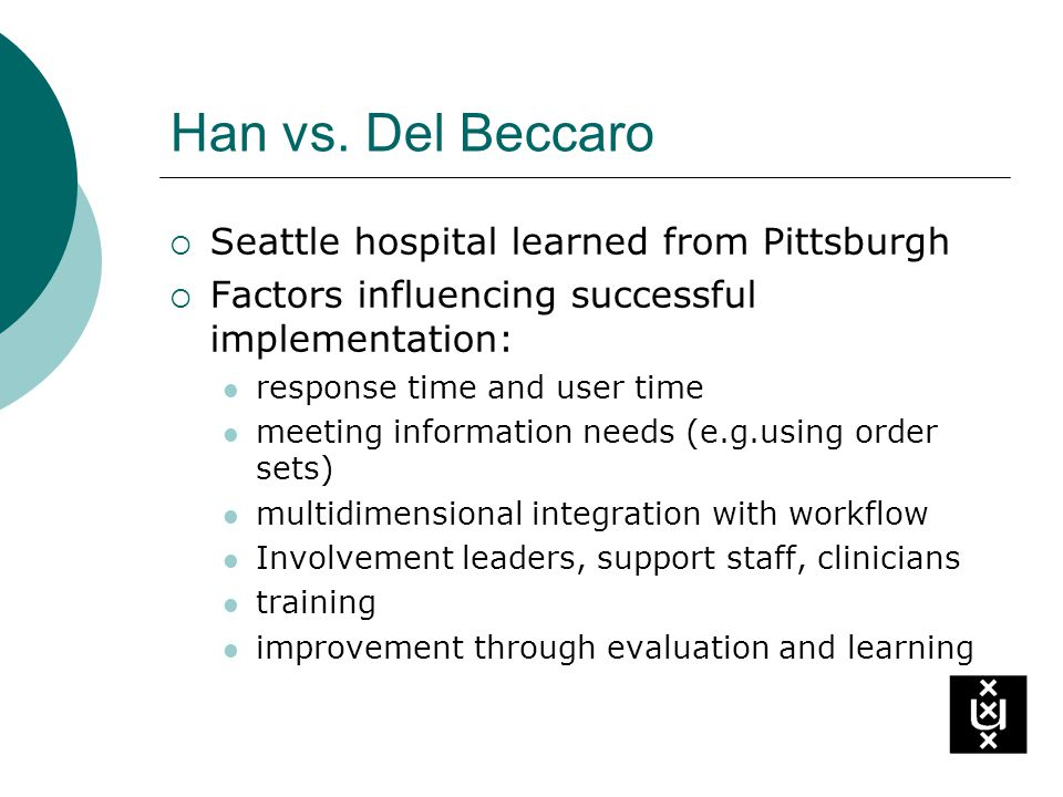 Han vs. Del Beccaro Seattle hospital learned from Pittsburgh Factors influencing successful implementation: response time and user time meeting inform