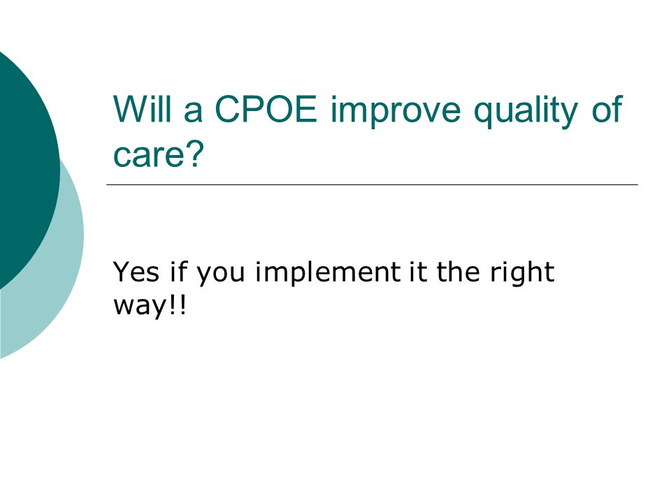 Will a CPOE improve quality of care? Yes if you implement it the right way!!