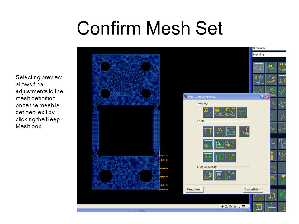 Confirm Mesh Set Selecting preview allows final adjustments to the mesh definition. once the mesh is defined, exit by clicking the Keep Mesh box.