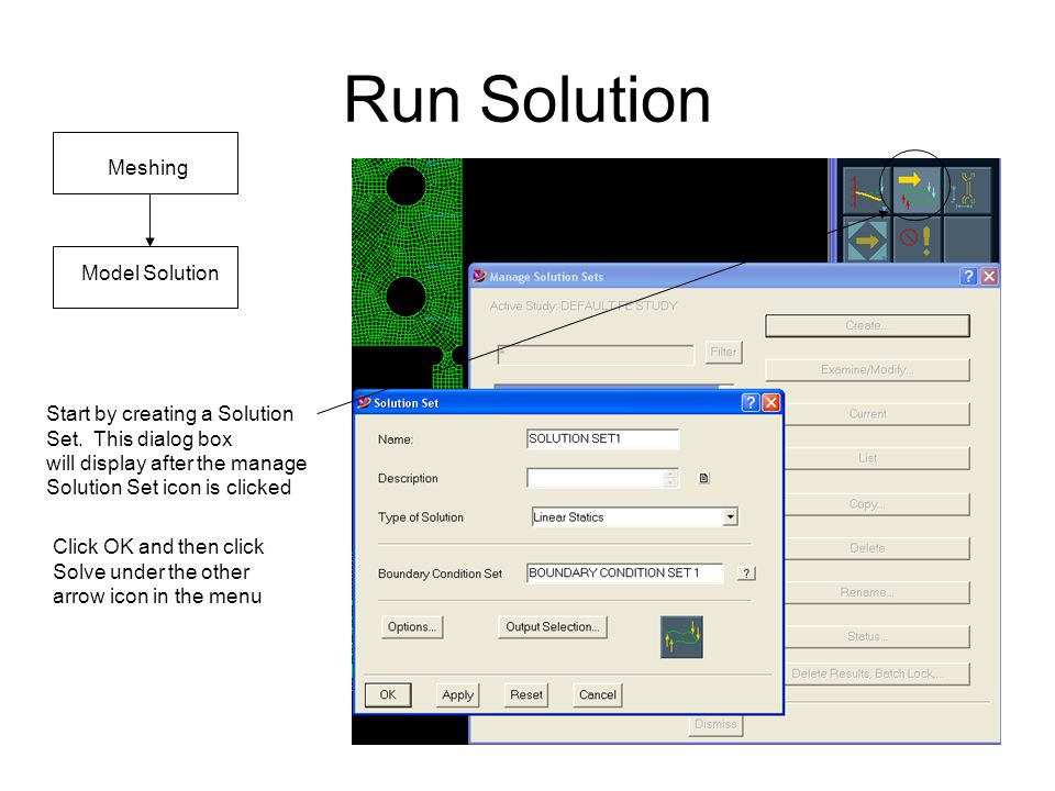 Run Solution Meshing Model Solution Start by creating a Solution Set. This dialog box will display after the manage Solution Set icon is clicked Click