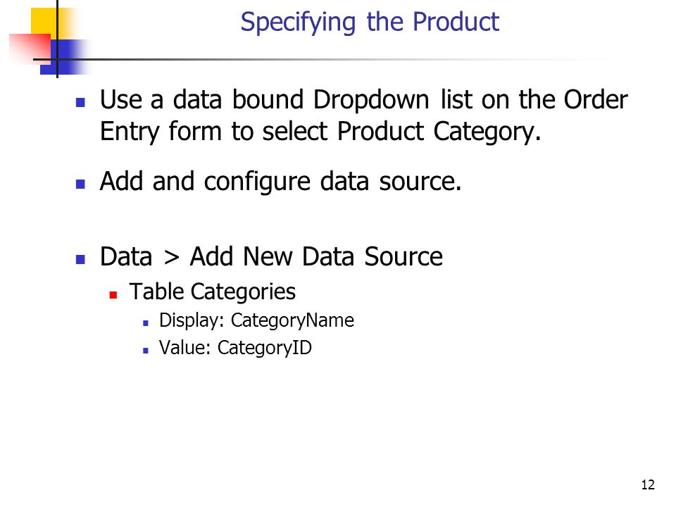 12 Specifying the Product Use a data bound Dropdown list on the Order Entry form to select Product Category.