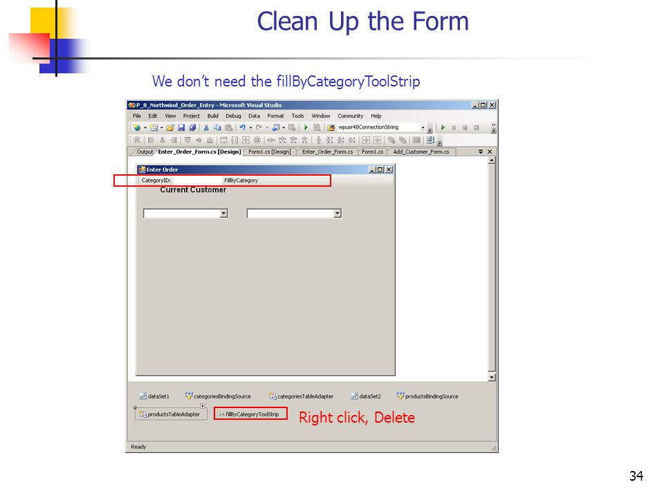 34 Clean Up the Form We dont need the fillByCategoryToolStrip Right click, Delete