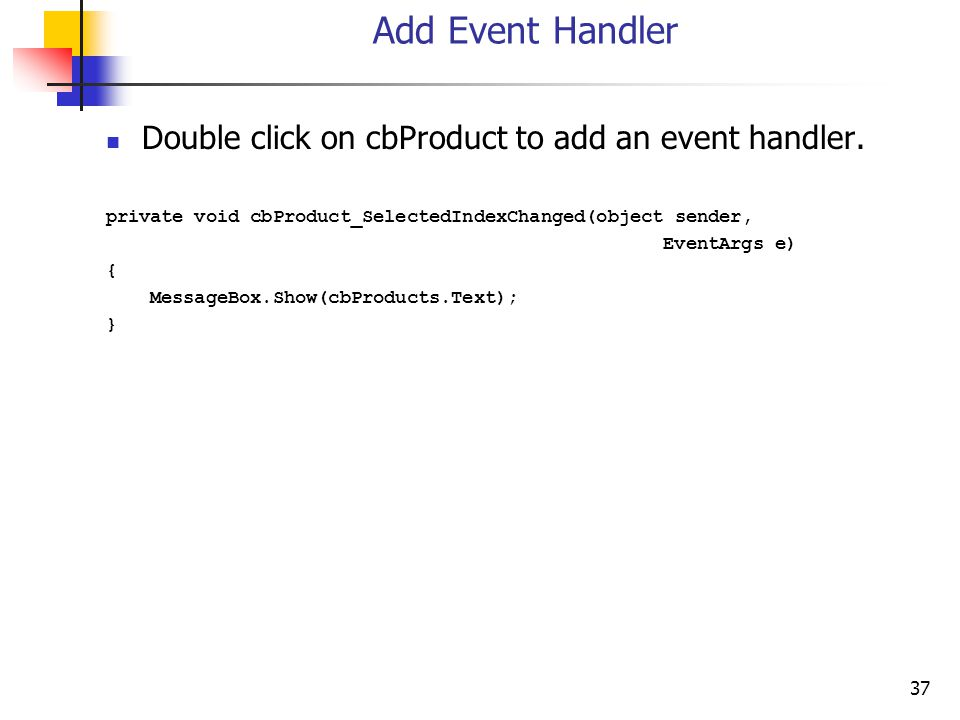 37 Add Event Handler Double click on cbProduct to add an event handler.