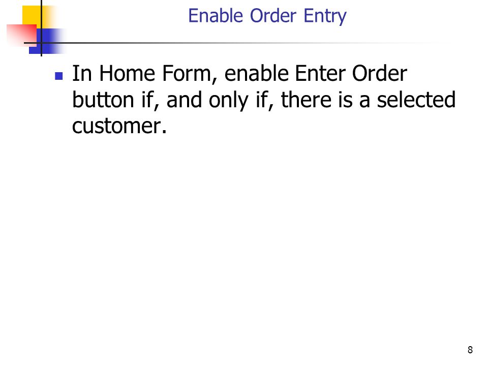 8 Enable Order Entry In Home Form, enable Enter Order button if, and only if, there is a selected customer.