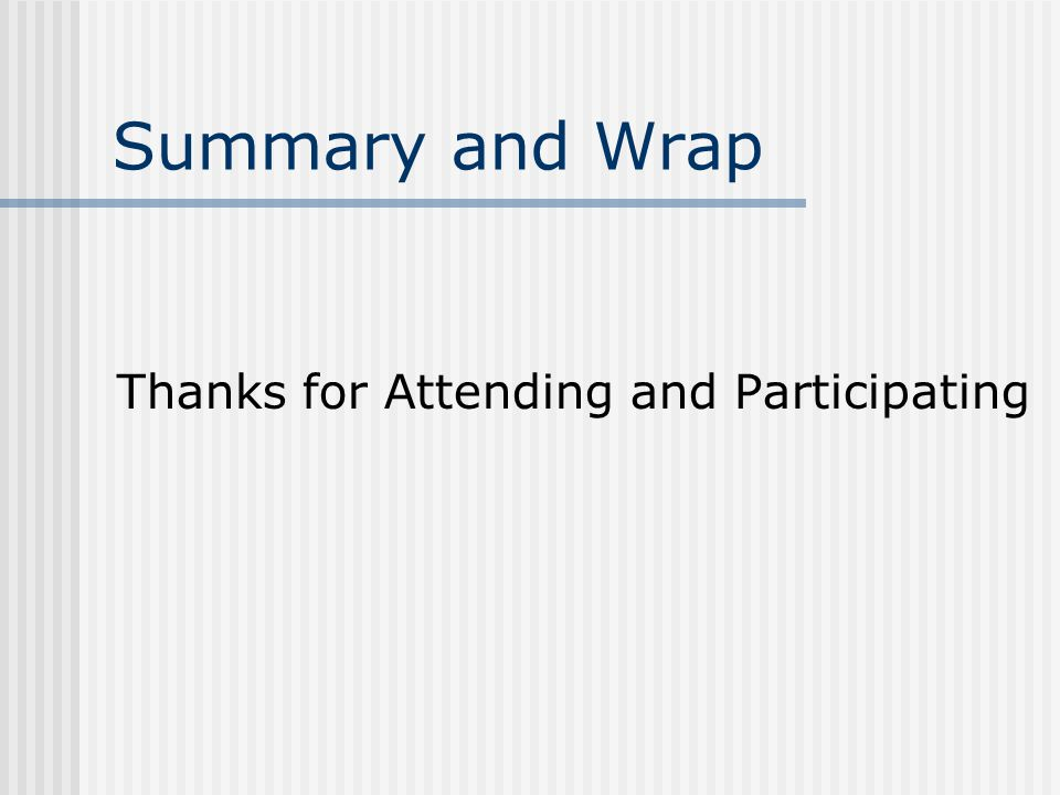 Summary and Wrap Thanks for Attending and Participating