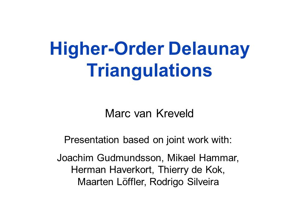 Higher order Delaunay triangulations Introduced by Gudmundsson, Hammar, and van Kreveld (ESA 2000, CGTA 2004) Delaunay triangulation = 0-th order DT A triangulation is k-th order Delaunay if the circumcircle of each of its triangles has k points inside