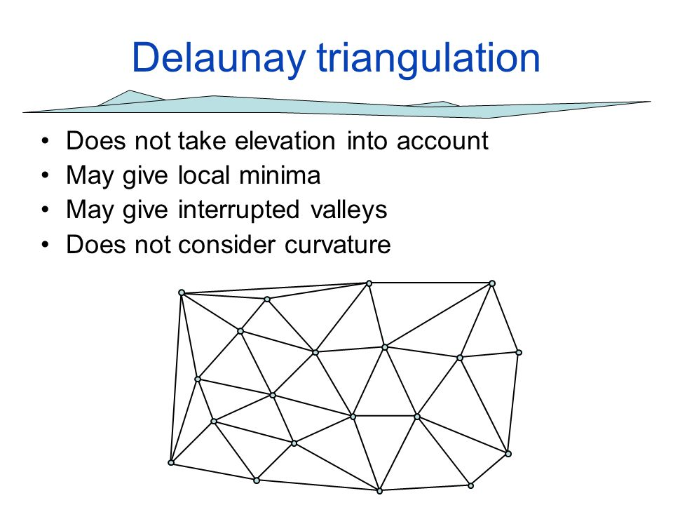 First order Delaunay triangulations Also simple: measures that relate to individual edges or triangles (or is composed of it), like –min max triangle area –min max angle –min total edge length –min sum of inscribed circle radii –...