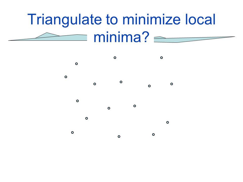 First order Delaunay triangulations Not trivial –min max vertex degree –min max area ratio (across edges) –min max spatial angle (across edges) –max no.