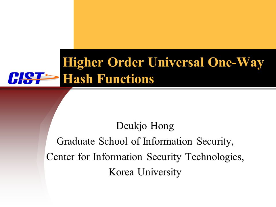 Higher Order Universal One-Way Hash Functions Deukjo Hong Graduate School of Information Security, Center for Information Security Technologies, Korea