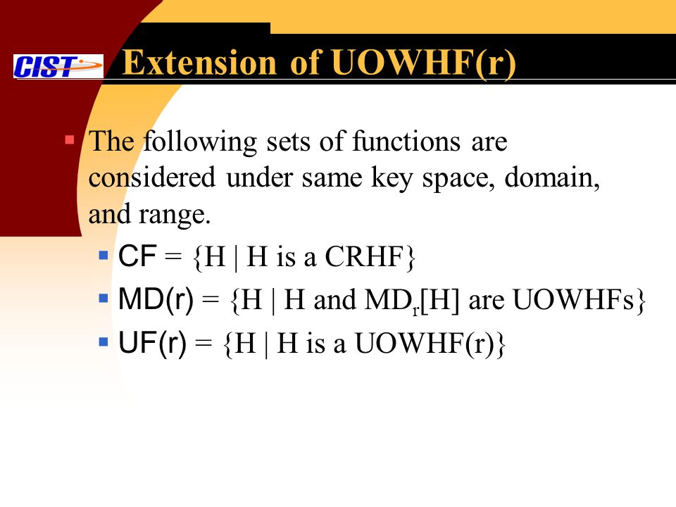 Extension of UOWHF(r) The following sets of functions are considered under same key space, domain, and range. CF = {H | H is a CRHF} MD(r) = {H | H an