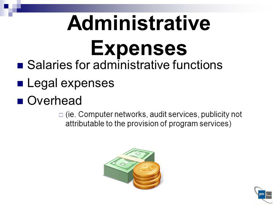 Administrative Expenses Salaries for administrative functions Legal expenses Overhead (ie.