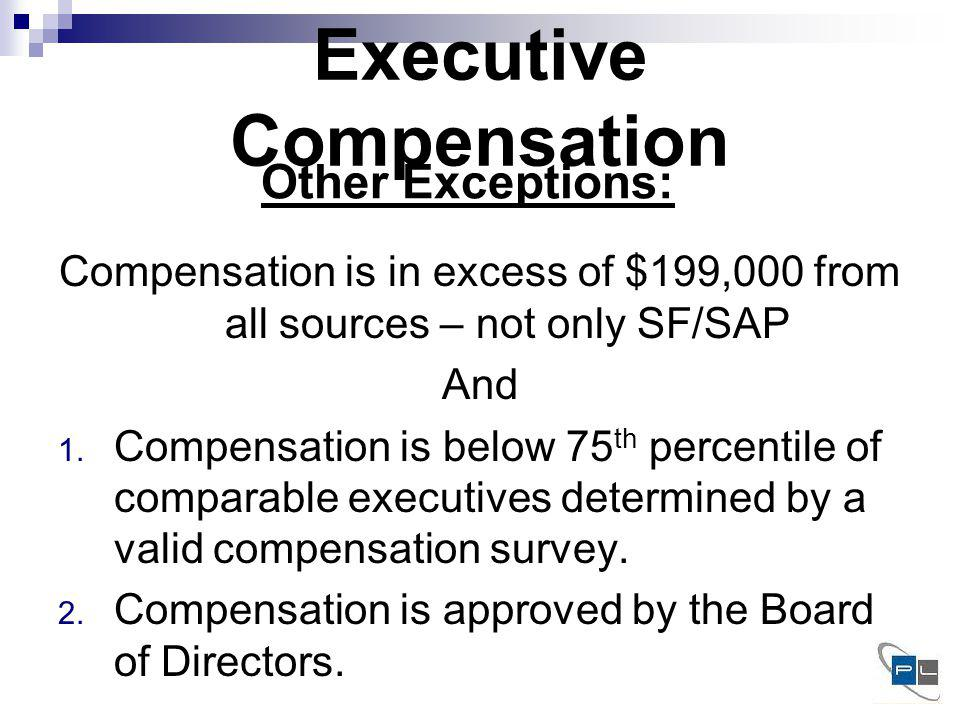Executive Compensation Compensation is in excess of $199,000 from all sources – not only SF/SAP And 1.