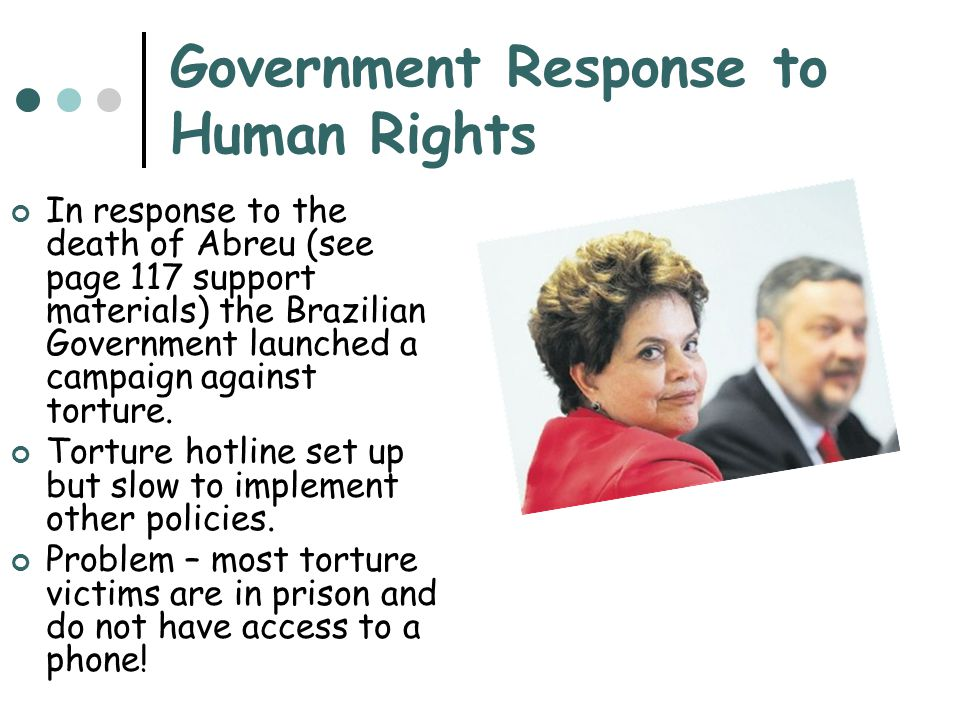 Government Response to Human Rights In response to the death of Abreu (see page 117 support materials) the Brazilian Government launched a campaign against torture.