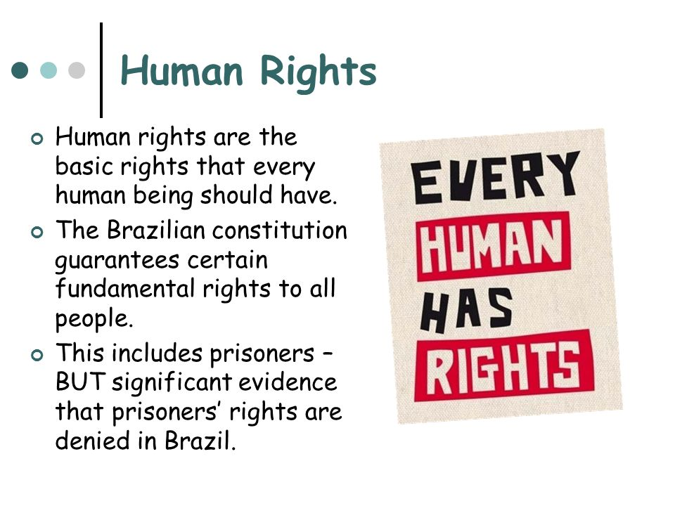 Human Rights Human rights are the basic rights that every human being should have. The Brazilian constitution guarantees certain fundamental rights to