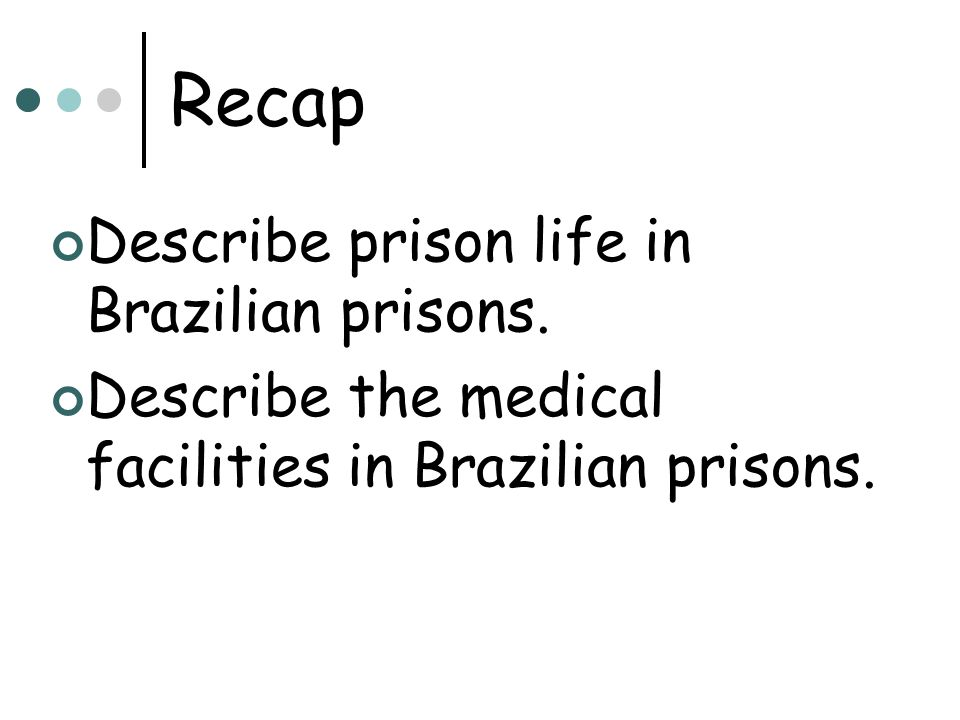 Recap Describe prison life in Brazilian prisons. Describe the medical facilities in Brazilian prisons.