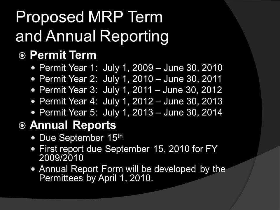 Proposed MRP Term and Annual Reporting Permit Term Permit Year 1: July 1, 2009 – June 30, 2010 Permit Year 2: July 1, 2010 – June 30, 2011 Permit Year