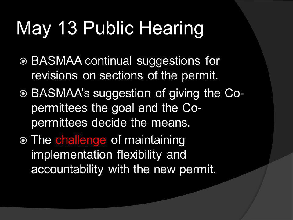 May 13 Public Hearing BASMAA continual suggestions for revisions on sections of the permit. BASMAAs suggestion of giving the Co- permittees the goal a