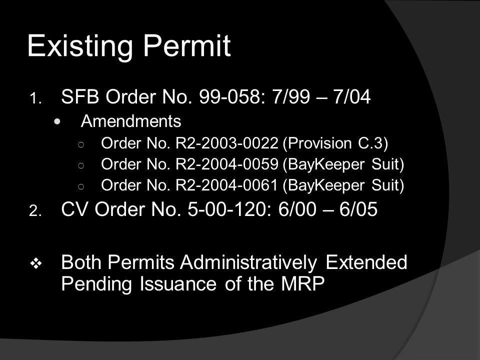 Existing Permit 1. SFB Order No. 99-058: 7/99 – 7/04 Amendments Order No. R2-2003-0022 (Provision C.3) Order No. R2-2004-0059 (BayKeeper Suit) Order N