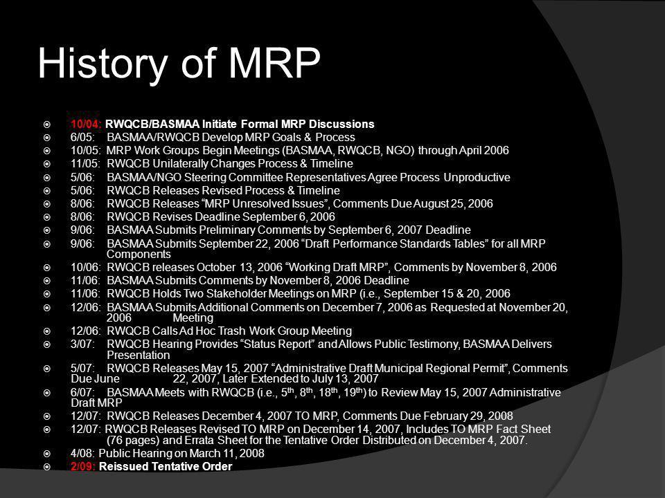 History of MRP 10/04: RWQCB/BASMAA Initiate Formal MRP Discussions 6/05: BASMAA/RWQCB Develop MRP Goals & Process 10/05: MRP Work Groups Begin Meeting