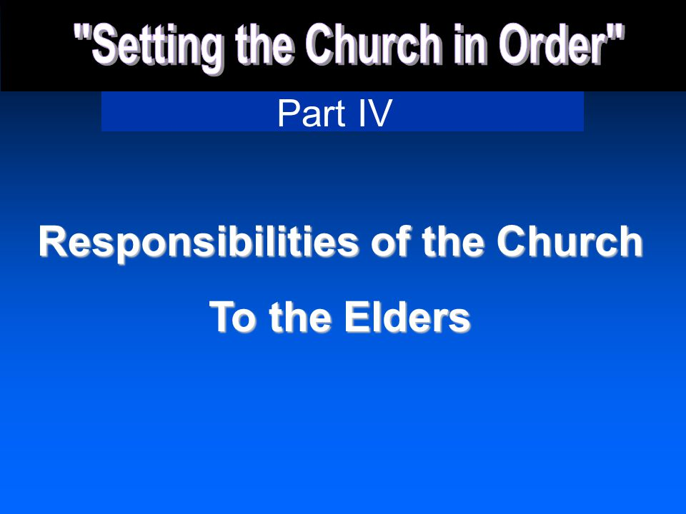Part IV Responsibilities of the Church To the Elders