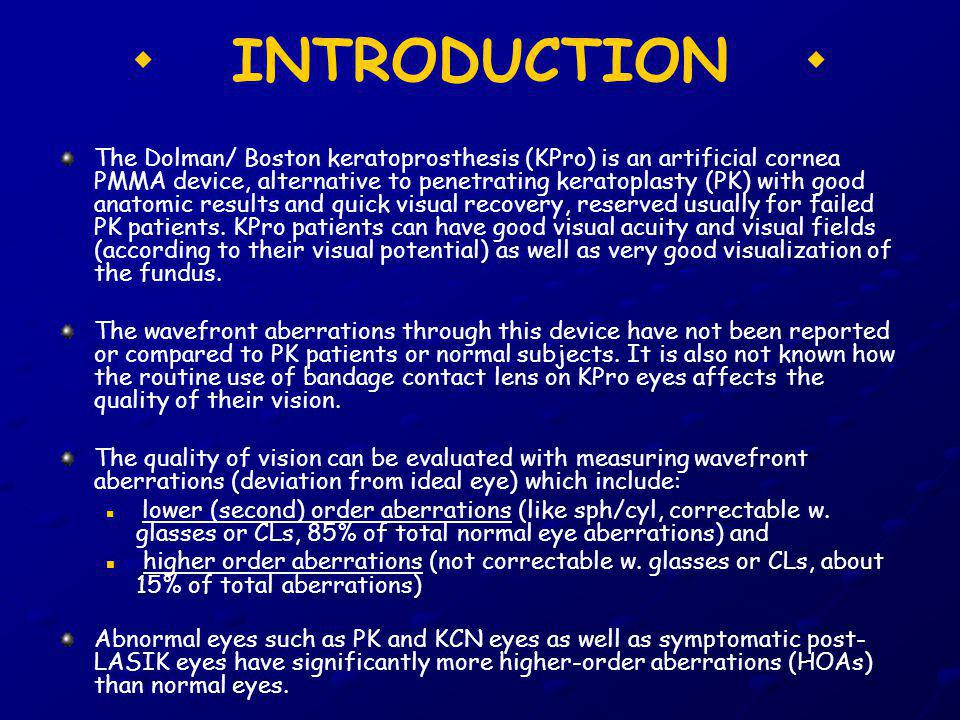 INTRODUCTION The Dolman/ Boston keratoprosthesis (KPro) is an artificial cornea PMMA device, alternative to penetrating keratoplasty (PK) with good anatomic results and quick visual recovery, reserved usually for failed PK patients.