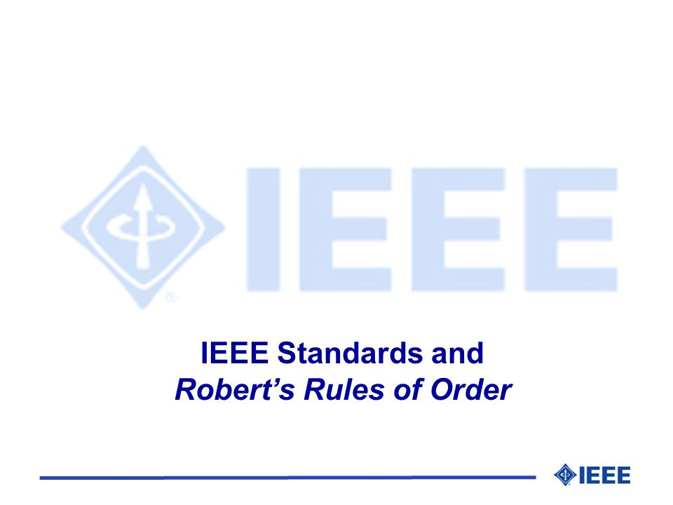 IEEE Standards and Roberts Rules of Order l History l Principles l Definitions l Order of Business l Motions l Precedence of Motions l Application of Roberts Rules of Order