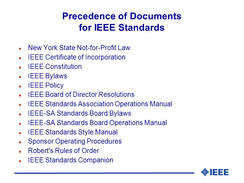 Precedence of Documents for IEEE Standards l New York State Not-for-Profit Law l IEEE Certificate of Incorporation l IEEE Constitution l IEEE Bylaws l