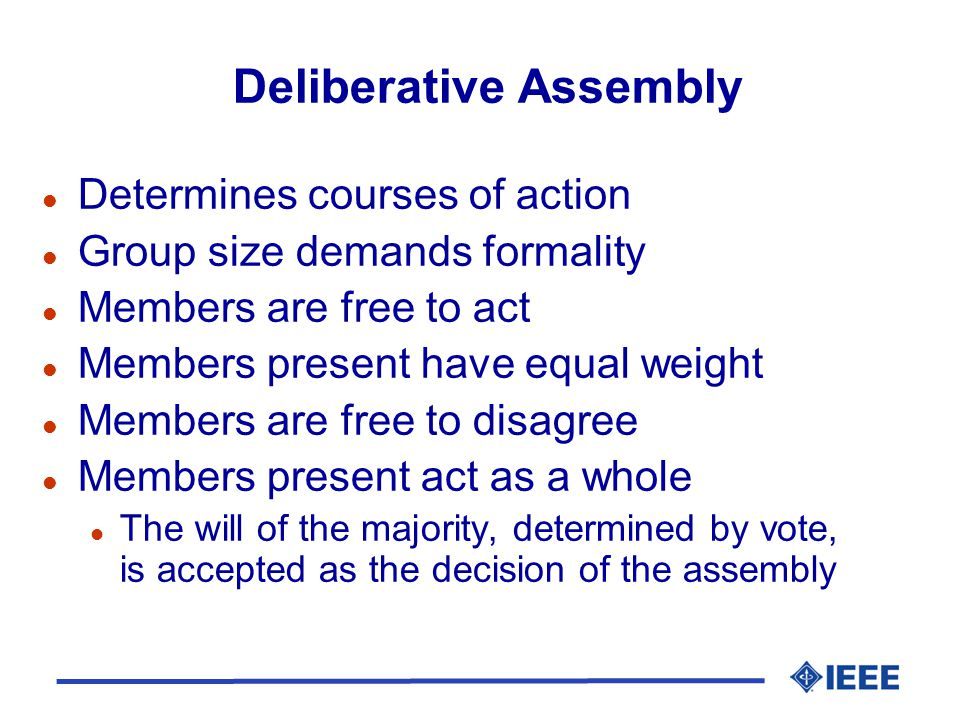 Deliberative Assembly l Determines courses of action l Group size demands formality l Members are free to act l Members present have equal weight l Me