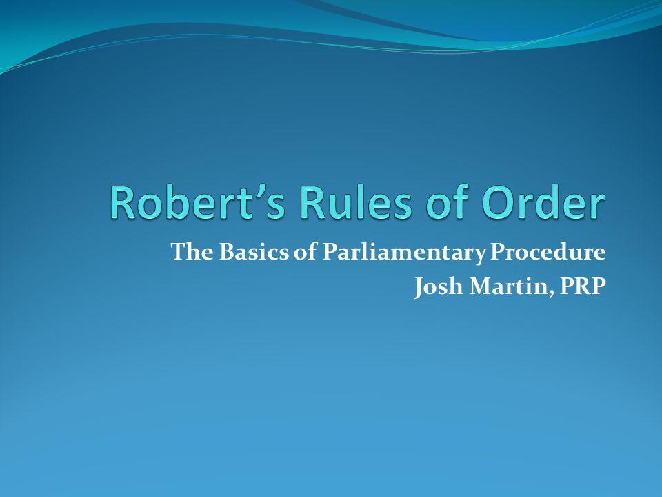 The Basics of Parliamentary Procedure Josh Martin, PRP