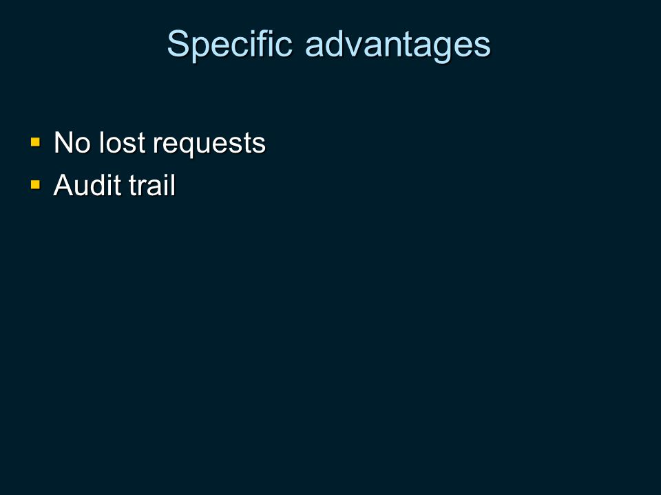 Specific advantages No lost requests No lost requests Audit trail Audit trail