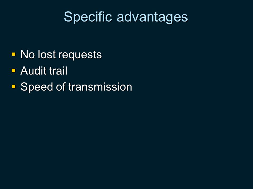 Specific advantages No lost requests No lost requests Audit trail Audit trail Speed of transmission Speed of transmission