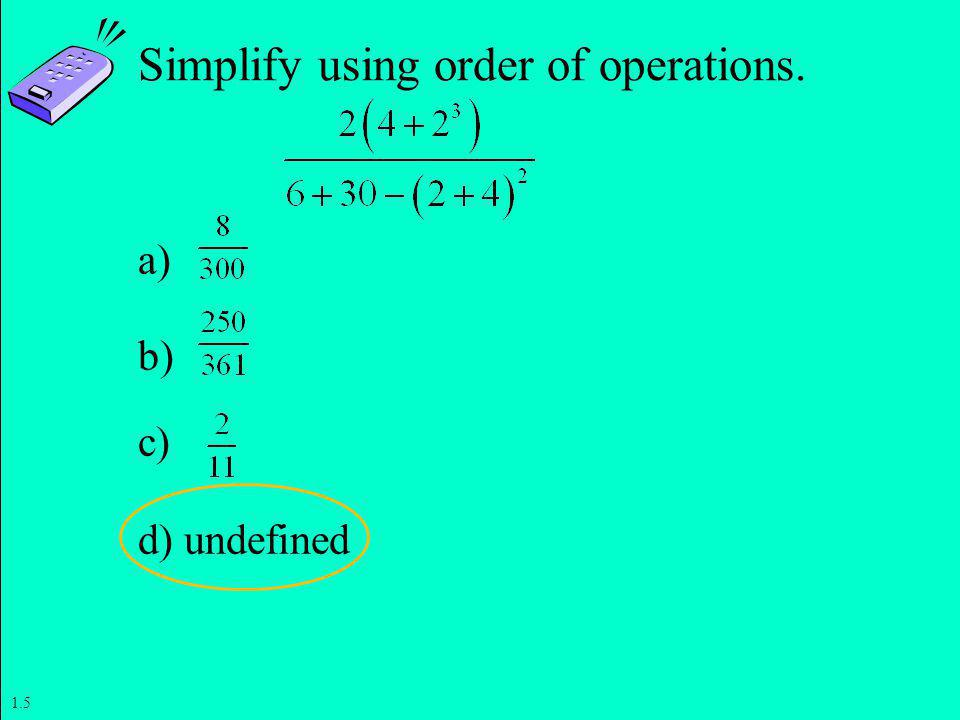 Slide 1- 22 Copyright © 2011 Pearson Education, Inc. Simplify using order of operations. a) b) c) d) undefined 1.5