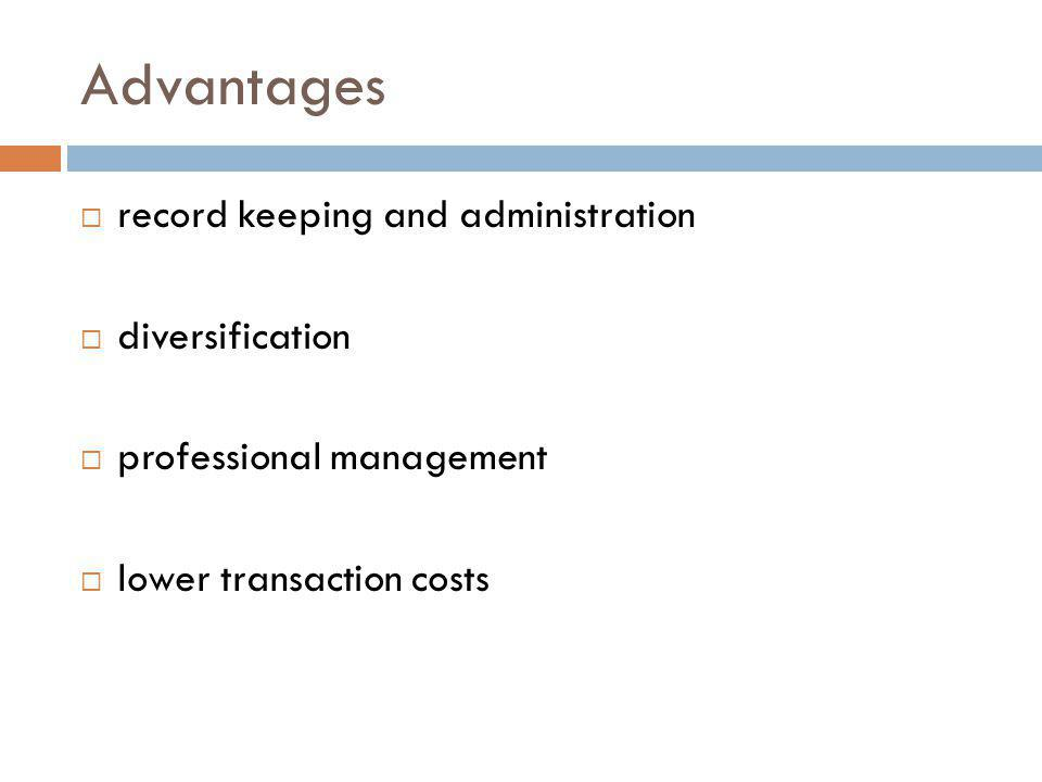 Advantages record keeping and administration diversification professional management lower transaction costs