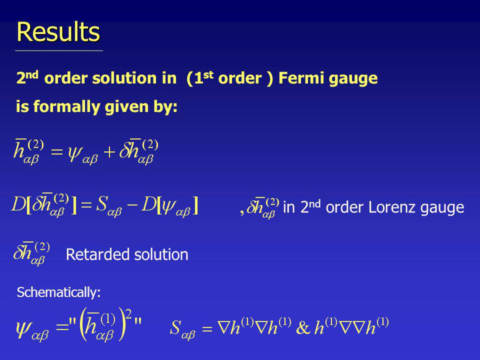 2 nd order solution in (1 st order ) Fermi gauge is formally given by: Retarded solution Results in 2 nd order Lorenz gauge Schematically: