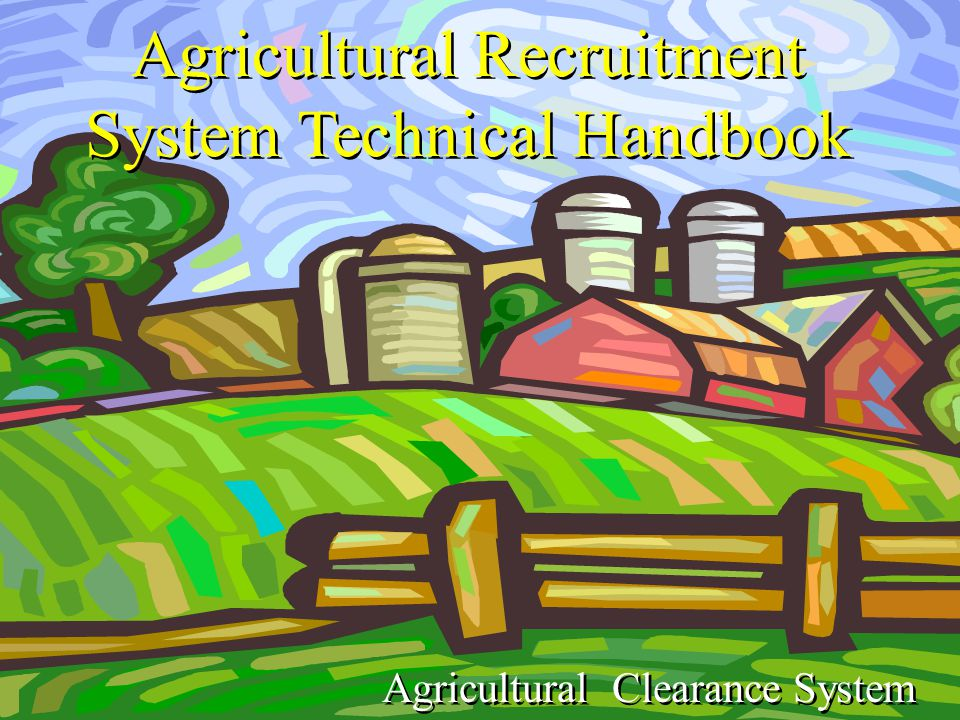 Agricultural Recruitment System Technical Handbook Agricultural Clearance System