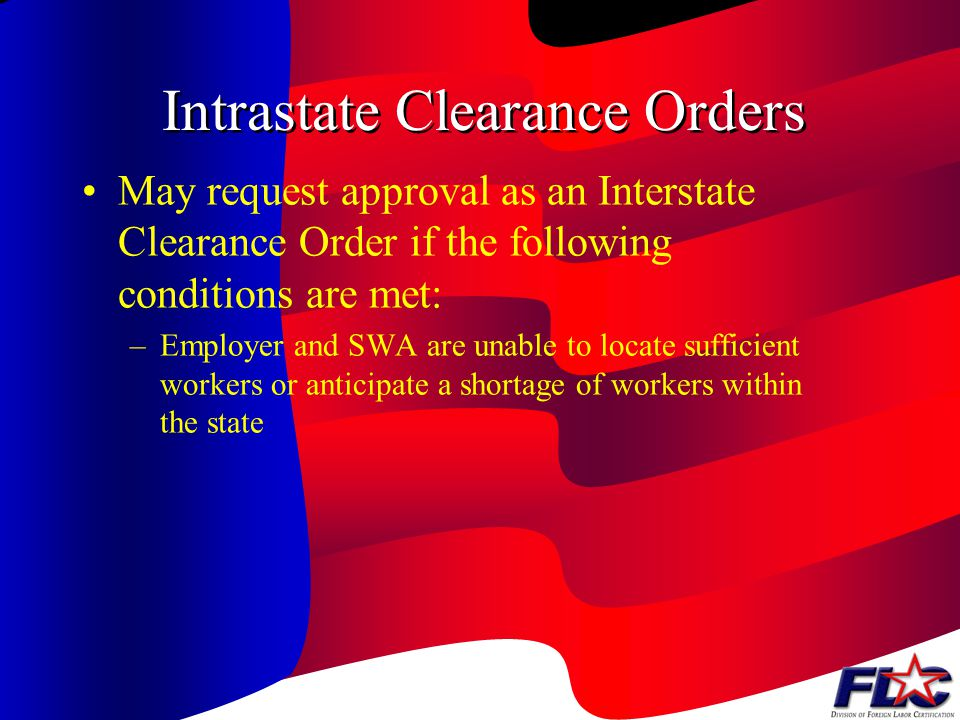 Intrastate Clearance Orders Employer is required to provide the same information as is required for Intrastate Clearance Orders SWA uses the same Clea