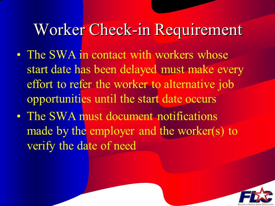 Worker Check-in Requirement To be eligible for any wage guarantee, workers must contact the OHO through any SWA office in any state 5 to 9 working day